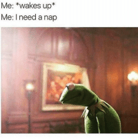 Gym, Life, and Story of My Life: Me: *wakes up*  Me: I need a nap Story of my life.