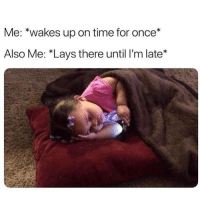 Lay's, Memes, and Time: Me: *wakes up on time for once*  Also Me: Lays there until I'm late* Why is this me? 😬 Follow my bff @thespeckyblonde @thespeckyblonde @thespeckyblonde @thespeckyblonde