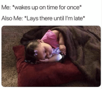 Lay's, Time, and Humans of Tumblr: Me: *wakes up on time for once*  Also Me: *Lays there until I'm late*