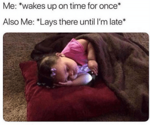 Lay's, Memes, and Time: Me: *wakes up on time for once*  Also Me: *Lays there until I'm late* Follow @sexymemed for the HOTTEST Sexual content😈💦 @sexymemed