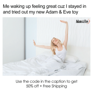 Get 50% OFF almost any adult item & FREE US/CAN Shipping by using offer code POSITIVE at AdamAndEve.com.  18+ Only.  : Me waking up feeling great cuz I stayed in  and tried out my new Adam & Eve toy  |  Adam &Eve  Use the code in the caption to get  50% off Free Shipping    Get 50% OFF almost any adult item & FREE US/CAN Shipping by using offer code POSITIVE at AdamAndEve.com.  18+ Only.