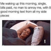 Funny, Memes, and Good Morning: Me waking up this morning, single,  bills paid, no man to annoy me, with 8  good morning text from all my side  pieces thank you, next