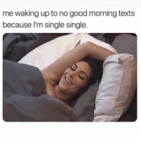 Funny, Lol, and Good Morning: me waking up to no good morning texts  because l'm single single. Tag a single friend lol