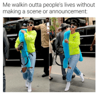 Bitch, Dank Memes, and Outta: Me walkin outta people's lives without  making a scene or announcement:  The  2  off You know what you did wrong, bitch. I ain't explaining shhhhhhhhhhhiiiiiit-uhh.