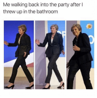 Party, Girl Memes, and Back: Me walking back into the party after l  threw up in the bathroom @sonny5ideup has seen me do this a few times