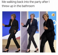 Dank, Party, and Good: Me walking back into the party after l  threw up in the bathroom He good