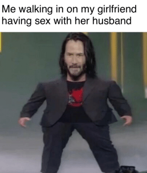 Reddit, Sex, and Husband: Me walking in on my girlfriend  having sex with her husband That was unexpected