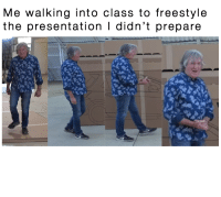 E.T., Class, and Freestyle: Me walking into class to freestyle  the presentation I didn't prepare y e e t