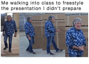 Memes, 🤖, and Class: Me walking into class to freestyle  the presentation i didn't prepare I can relate 😂