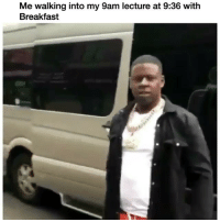 Y'all play too much! 😳😩😂 @BlacYoungsta WSHH: Me walking into my 9am lecture at 9:36 with  Breakfast Y'all play too much! 😳😩😂 @BlacYoungsta WSHH