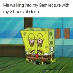 Sleep, Walking, and Accurate: Me walking into my 9am lecture with  my 2 hours of sleep Accurate 😂😴