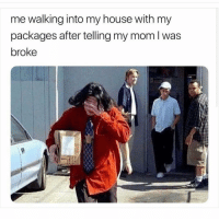 Memes, My House, and House: me walking into my house with my  packages after telling my mom l was  broke Guilty 😩