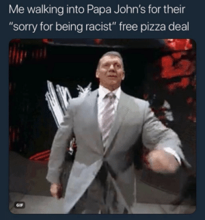 """No shame whatsoever: Me walking into Papa John's for their  """"sorry for being racist"""" free pizza deal  GIF No shame whatsoever"""