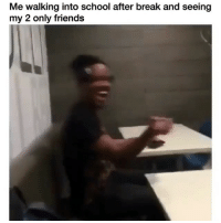 College, Friends, and Funny: Me walking into school after break and seeing  my 2 only friends So funny! 😂 👉🏻(@bestvines college collegelife) Credit: dollkels (Twitter)