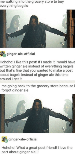 Love, Time, and Back: me walking into the grocery store to buy  everything  bagels  ginger-ale-official  I like this post! If I made it i would have  ginger ale instead of everything bagels  but that's fine that you wanted to make a post  Hohoho!  written  about  bagels instead of ginger ale this time  around  I get it  me going back to the grocery store because i  forgot ginger ale  ginger-ale-official  Hohoho! What a great post friend! I love the  part about ginger ale!!! ginger ale