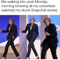 *christina aguilera voice* don't look at me: Me walking into work Monday  morning knowing all my coworkers  watched my drunk Snapchat stories *christina aguilera voice* don't look at me