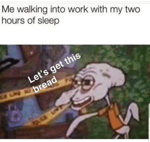 Latinos, Memes, and Work: Me walking into work with my two  hours of sleep  Let's get this Ugh 🙃🙃😂😂 🔥 Follow Us 👉 @latinoswithattitude 🔥 latinosbelike latinasbelike latinoproblems mexicansbelike mexican mexicanproblems hispanicsbelike hispanic hispanicproblems latina latinas latino latinos hispanicsbelike