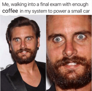 Me_irl: Me, walking intoa final exam with enough  coffee in my system to power a small car  @sideofricepilaf Me_irl