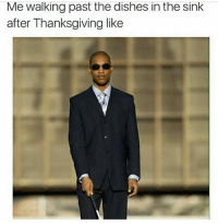 Funny, Thanksgiving, and Like: Me walking past the dishes in the sink  after Thanksgiving like Factss 😂 NoChill