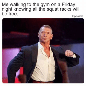 Me walking to the gym on a Friday night knowing all the squat racks will be free.  More motivation: https://www.gymaholic.co  #fitness #motivation #gymaholic #meme: Me walking to the gym on a Friday  night knowing all the squat racks will  be free.  @gymaholic Me walking to the gym on a Friday night knowing all the squat racks will be free.  More motivation: https://www.gymaholic.co  #fitness #motivation #gymaholic #meme