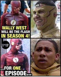 Justice League, Mean, and The Flash: ME  WALLY WEST  WILL BE THE FLASH  IN SEASON 4!  IG I THEBLERDVISION  STICE.LEAG  EPISODE [Follow @theblerdvision] Was I the only one deeply wounded by this revelation? I mean... I thought it would take 2 episodes minimum before @grantgust came back. No time to shine for my boy Wally - and no stakes for the season finale. - Aqualad