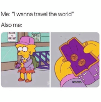 "Funny, Memes, and Travel: Me: "" wanna travel the world""  Also me:  OPENT-  TO  4hrs SarcasmOnly"
