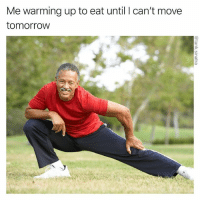 Funny, Today, and Tomorrow: Me warming up to eat until I can't move  tomorroW I'll be practicing today