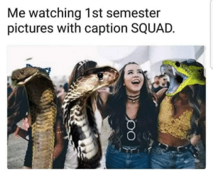 Squad, Pictures, and Caption: Me watching 1st semester  pictures with caption SQUAD.