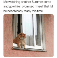 At this point it's my favorite summer pastime😩🤣: Me watching another Summer come  and go while I promised myself that l'd  be beach body ready this time At this point it's my favorite summer pastime😩🤣