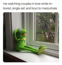 Bored, Love, and Dank Memes: me watching couples in love while im  bored, single asf, and bout to masturbate Oh Well. 🙄 BeatMyMeatTime