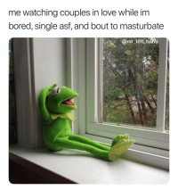 Bored, Love, and Dank Memes: me watching couples in love while im  bored, single ast, and bout to masturbate  @mr left hand Y'all Enjoy. 🙄🙄🙄