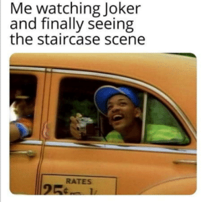 Legend: Me watching Joker  and finally seeing  the staircase scene  RATES  25 Legend