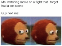 Funny, Sex, and Flight: Me: watching movie on a flight that I forgot  had a sex scene  Guy next me: 😱