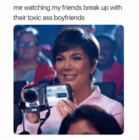 SarcasmOnly: me watching my friends break up with  their toxic ass boyfriends SarcasmOnly