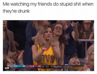 Stupid Gif: Me watching my friends do stupid shit when  they're drunk  CLE 21 1st  GIF
