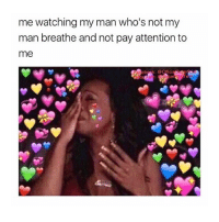 Today, Girl Memes, and Man: me watching my man who's not my  man breathe and not pay attention to  me  ra i have an exam today yIKES