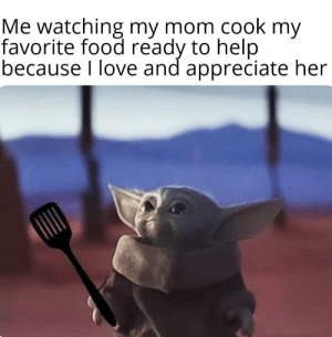 awesomacious:  They are truly irreplaceable: Me watching my mom cook my  favorite food ready to help  because I love and appreciate her awesomacious:  They are truly irreplaceable