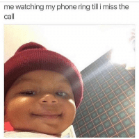 <p>Hotline Bling (via /r/BlackPeopleTwitter)</p>: me watching my phone ring till i miss the  call <p>Hotline Bling (via /r/BlackPeopleTwitter)</p>