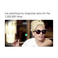 me watching my snapchat story for the  1,265,891 time. LadyGaga is my spirit animal 😎