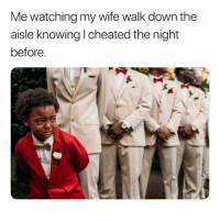 Wife, Dank Memes, and Down: Me watching my wife walk down the  aisle knowing I cheated the night  before.  4 Dammit. 🤦🏽♂️