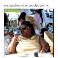 Mmmmhm, gurl you tell him: me watching other peoples drama Mmmmhm, gurl you tell him