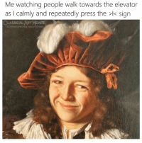 Calmly: Me watching people walk towards the elevator  as I calmly and repeatedly press the >k sign  CLASSICAL ART MEMES  facebook.com/classicalartimeme