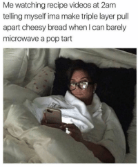 Funny, Pop, and Videos: Me watching recipe videos at 2am  telling myself ima make triple layer pull  apart cheesy bread when I can barely  microwave a pop tart Chef boi yard tee 👌