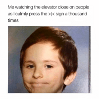 Memes, Fuck, and 🤖: Me watching the elevator close on people  as I calmly press the >k sign a thousand  times Fuck 'em... fuck 'em all. @dailyalcoholic