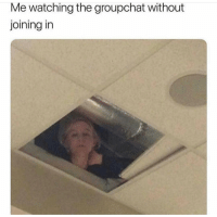 Tag a nosey ass person lol: Me watching the groupchat without  joining in Tag a nosey ass person lol