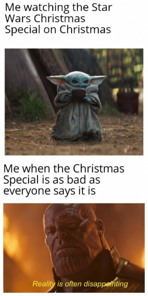 Bad, Christmas, and Star Wars: Me watching the Star  Wars Christmas  Special on Christmas  Me when the Christmas  Special is as bad as  everyone says it is  Reality is often disappethting Into exile, I must go