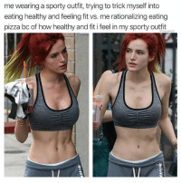 Memes, Pizza, and 🤖: me wearing a sporty outfit, trying to trick myself into  eating healthy and feeling fit vs. me rationalizing eating  pizza bc of how healthy and fit i feel in my sporty outfit This is what they call a slippery slope.