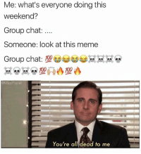 Ass, Group Chat, and Meme: Me: what's everyone doing this  weekend?  Group chat:  Someone: look at this meme  Group chat:  asiPopa  You're all dead to me Fuck the group chat raw in the ass with no lube nigga