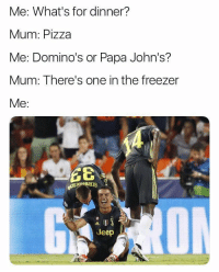 Memes, Pizza, and Domino's: Me: What's for dinner?  Mum: Pizza  Me: Domino's or Papa John's?  Mum: There's one in the freezer  Me:  Jeep  CE Follow @oddsbible for more 😂😂