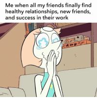 Friends, Memes, and Relationships: Me when all my friends finally find  healthy relationships, new friends,  and success in their work Proudest Bird Mom ever 😊💖 StevenUniverse Pearl WholesomeMemes